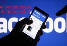 Cách kiểm tra ai xem facebook của mình nhiều nhất