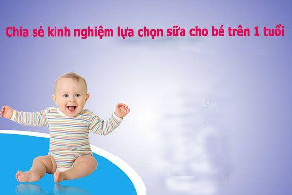 Chia sẻ kinh nghiệm lựa chọn sữa cho bé trên 1 tuổi
