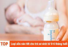 Loại sữa nào tốt cho trẻ sơ sinh từ 0-6 tháng tuổi