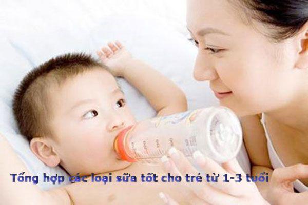 Tổng hợp các loại sữa tốt cho trẻ từ 1-3 tuổi