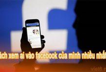 cách xem ai vào facebook của mình nhiều nhất bằng điện thoại