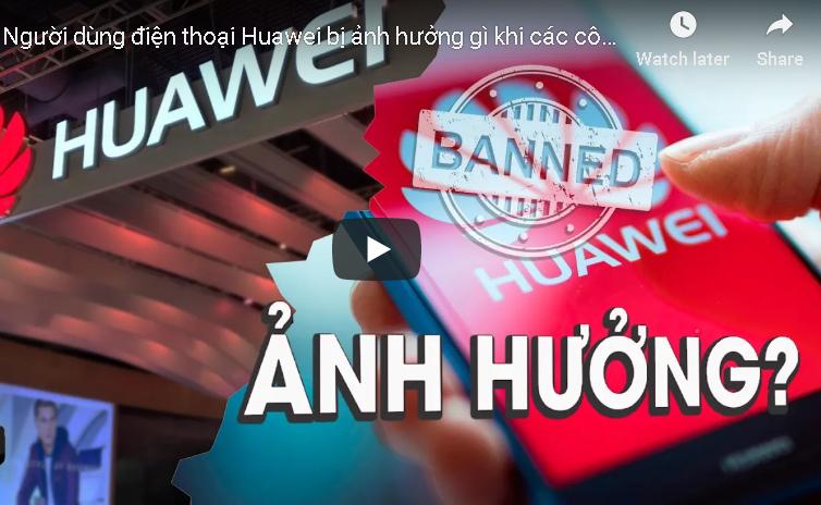 Người dùng Huawei ra sao khi các công ty công nghệ ngừng hợp tác