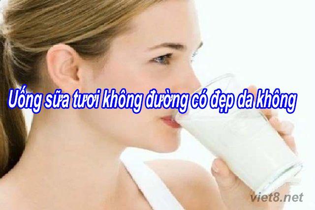 Uống sữa tươi không đường có đẹp da không