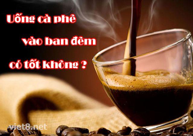 Uống cà phê vào ban đêm có tốt không?